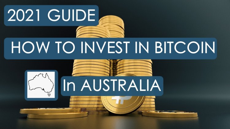 2021 GUIDE ON HOW TO INVEST IN BITCOIN IN AUSTALIA