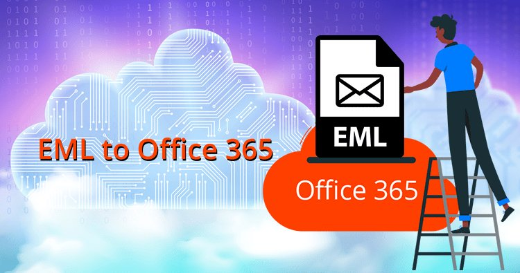 Easy way to Import EML Files into Office 365 professionally